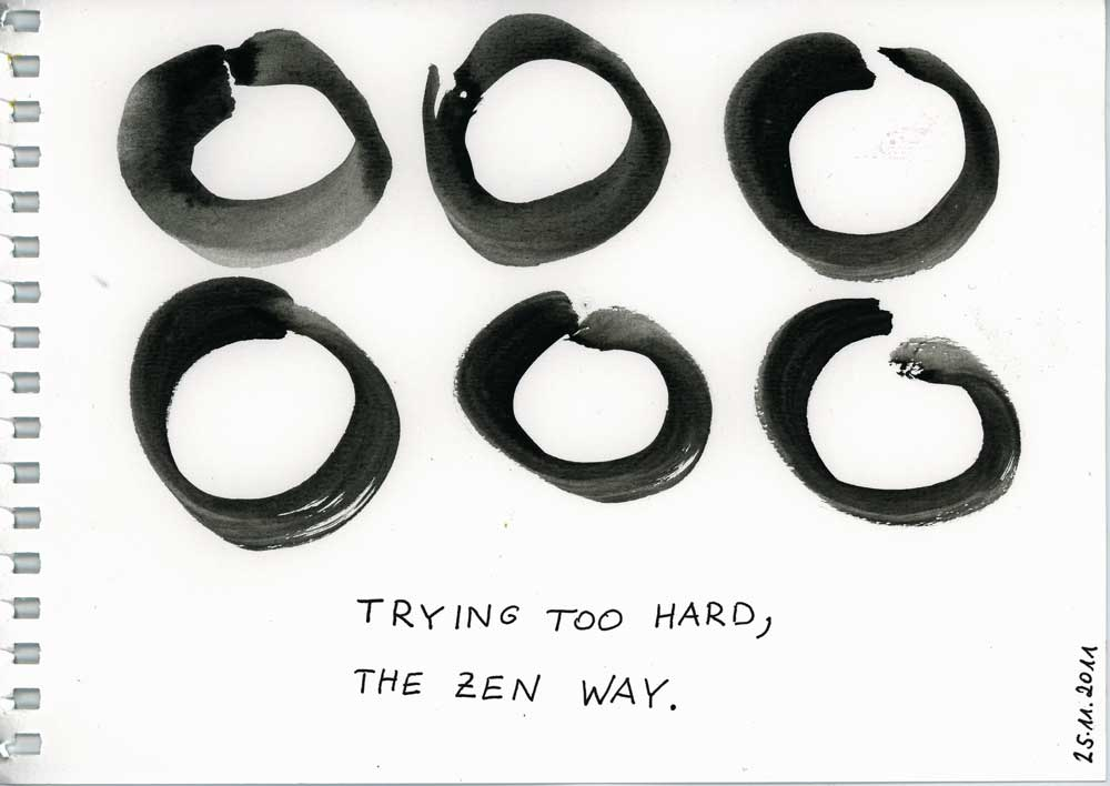 Be Creative #329 - Trying too hard, the zen way, © Ines Häufler, 2011
