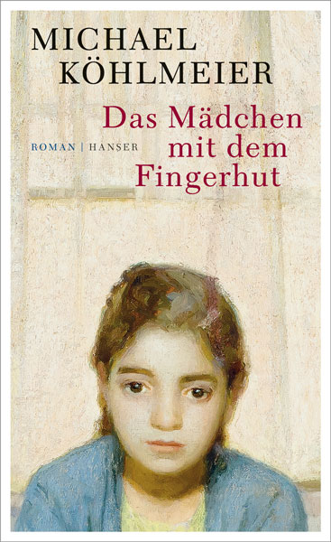 Michael Köhlmeier: Das Mädchen mit dem Fingerhut. Hanser, 2016