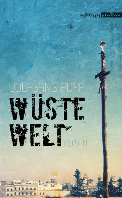 Wolfgang Popp: Wüste Welt, Edition Atelier 2016