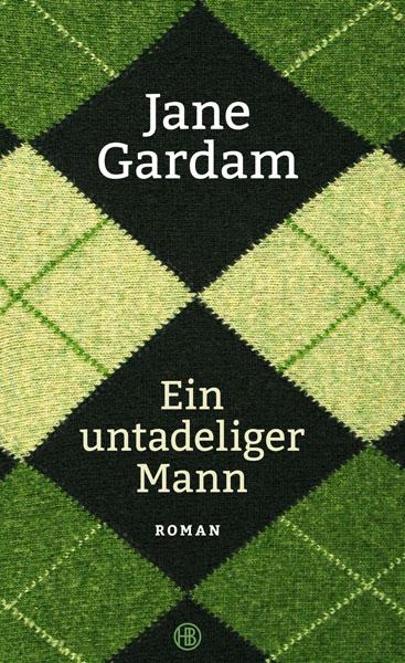 Jane Gardam: Ein untadeliger Mann, übersetzt von Isabel Bogdan