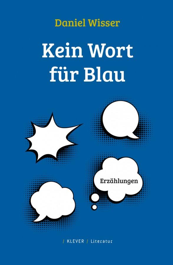 Daniel Wisser: Kein Wort für Blau, Klever Verlag 2016