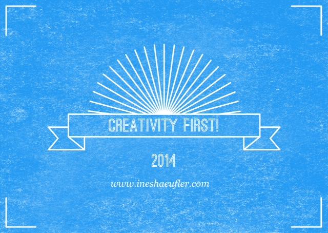 Creativity First! ©Ines Häufler, 2014